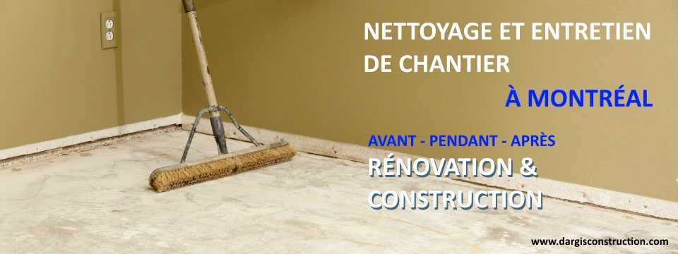 nettoyage apres construction renovation montreal menage de chantier demolition